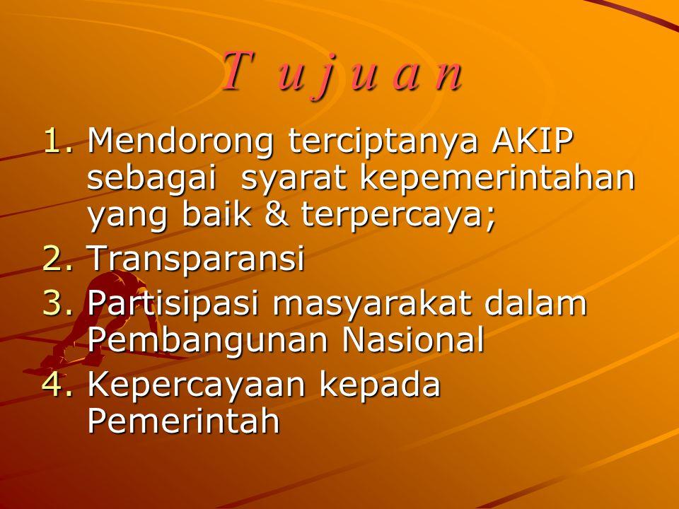 T u j u a n Mendorong terciptanya AKIP sebagai syarat kepemerintahan yang baik & terpercaya; Transparansi.