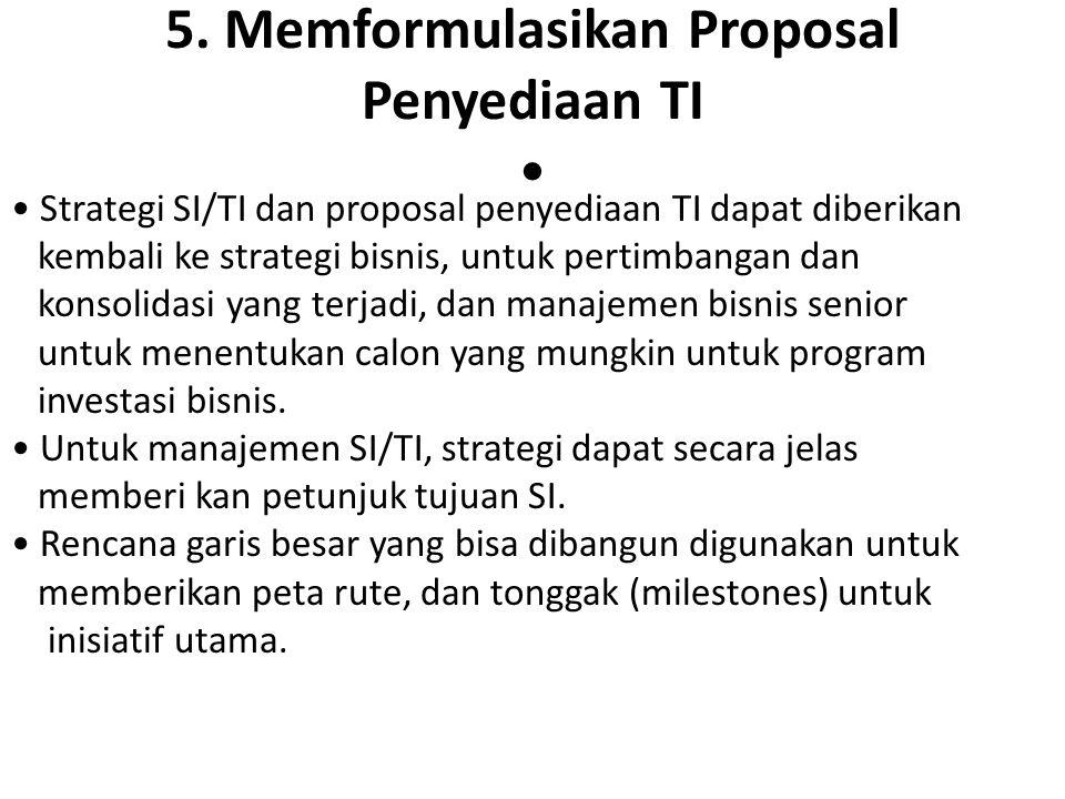 5. Memformulasikan Proposal Penyediaan TI •