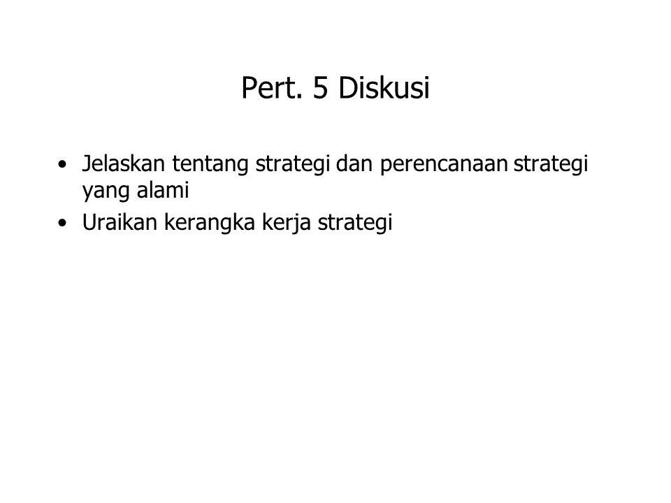 Pert. 5 Diskusi Jelaskan tentang strategi dan perencanaan strategi yang alami.