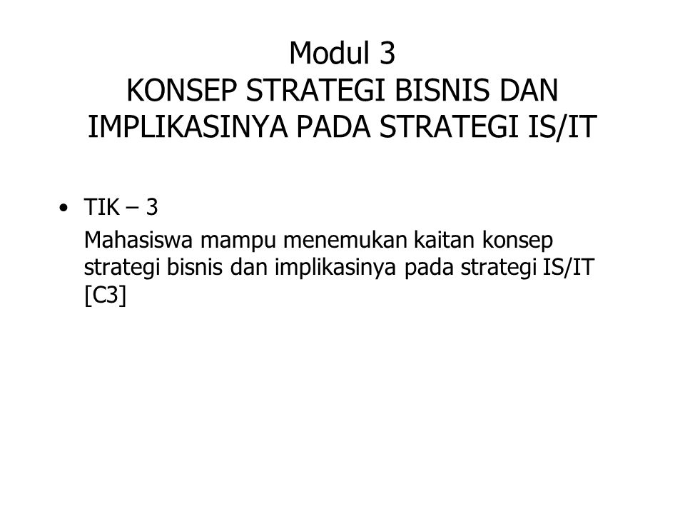 Modul 3 KONSEP STRATEGI BISNIS DAN IMPLIKASINYA PADA STRATEGI IS/IT