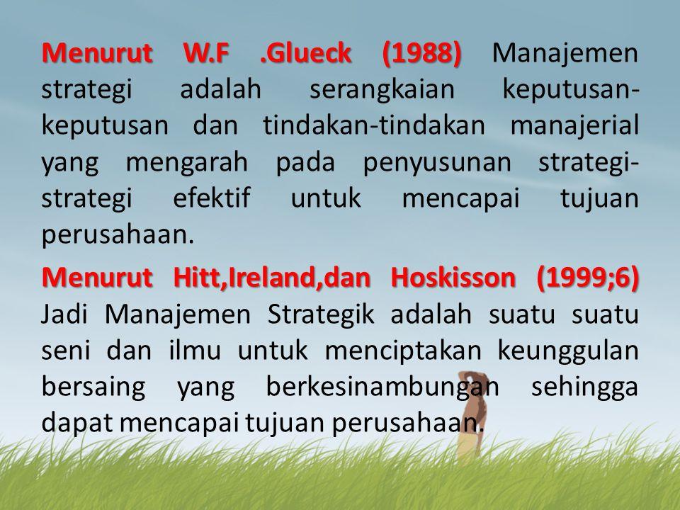 Menurut W.F .Glueck (1988) Manajemen strategi adalah serangkaian keputusan-keputusan dan tindakan-tindakan manajerial yang mengarah pada penyusunan strategi-strategi efektif untuk mencapai tujuan perusahaan.