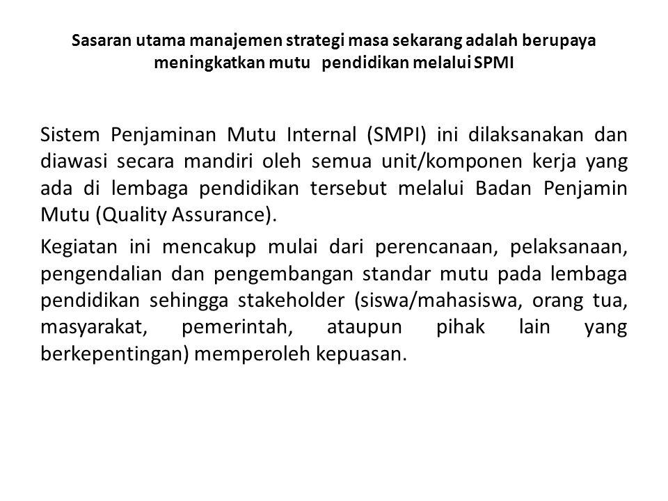 Sasaran utama manajemen strategi masa sekarang adalah berupaya meningkatkan mutu pendidikan melalui SPMI