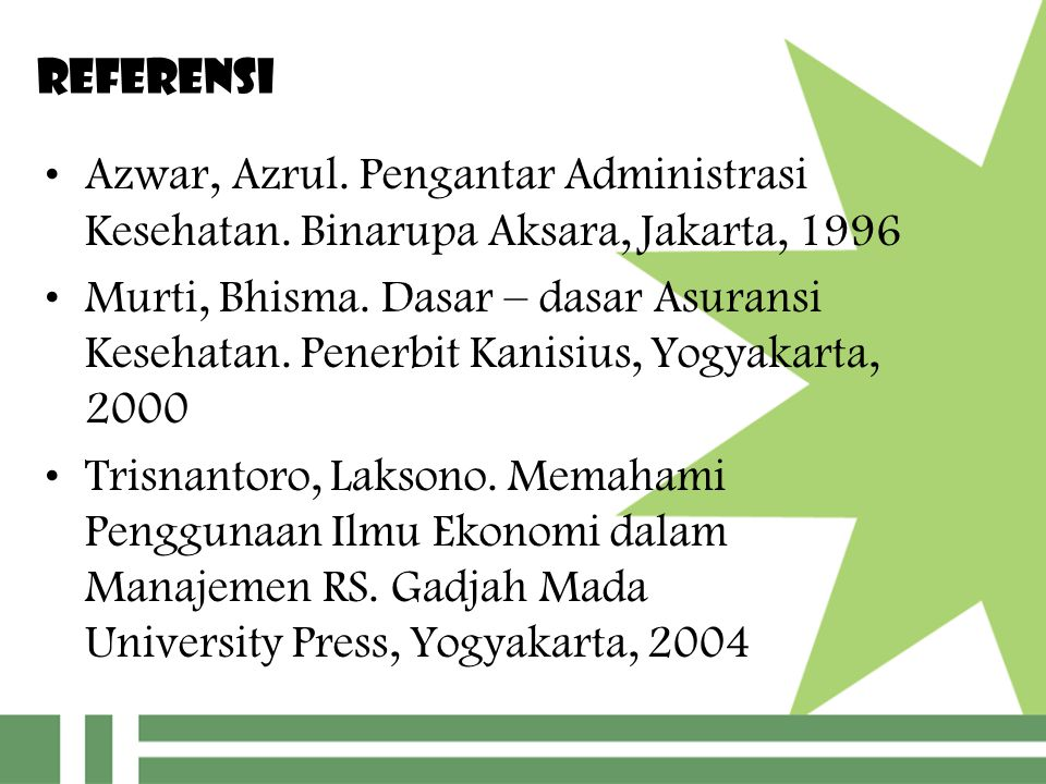 Referensi Azwar, Azrul. Pengantar Administrasi Kesehatan. Binarupa Aksara, Jakarta, 1996.