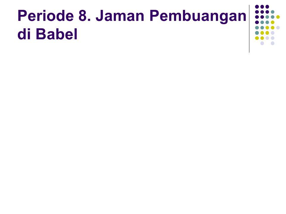 Periode 8. Jaman Pembuangan di Babel