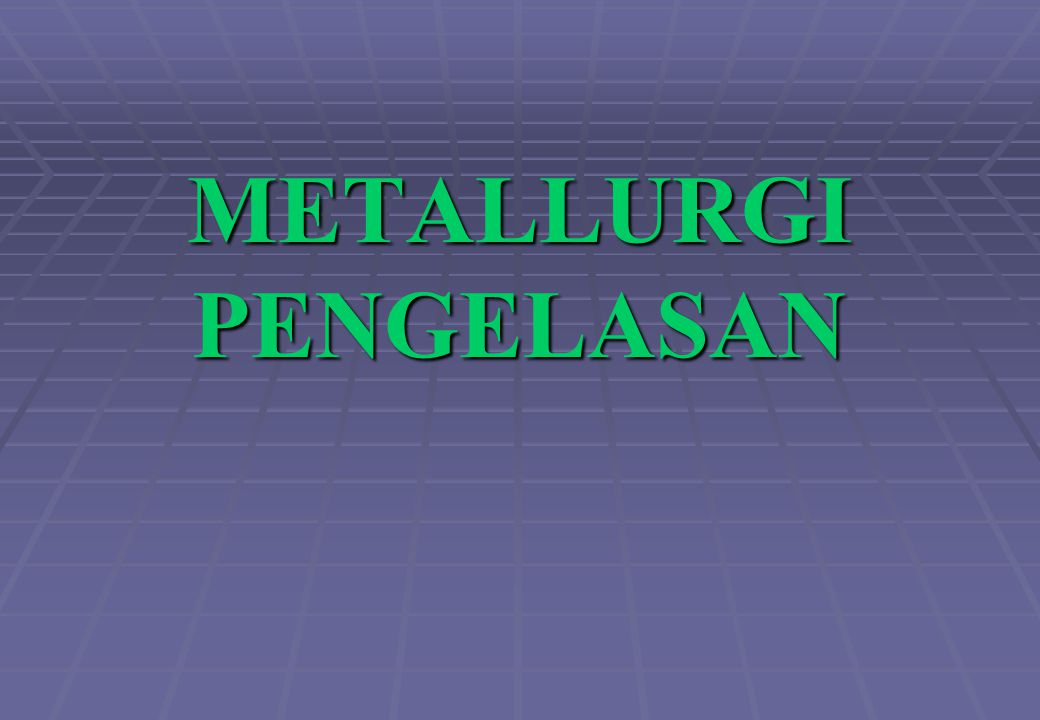 METALLURGI PENGELASAN