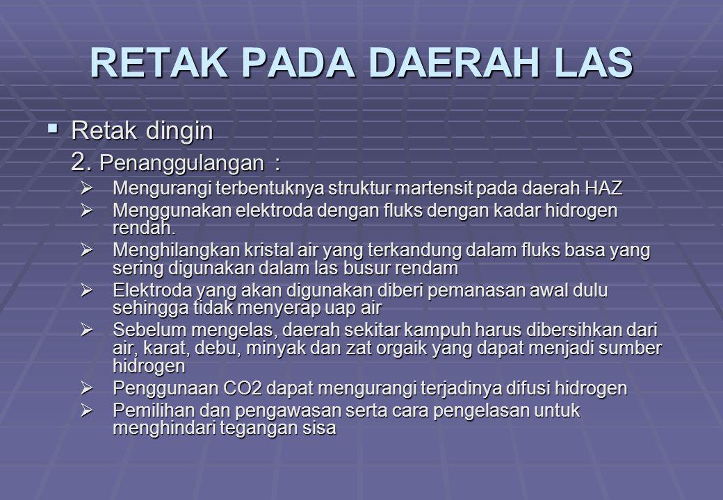 RETAK PADA DAERAH LAS Retak dingin 2. Penanggulangan :