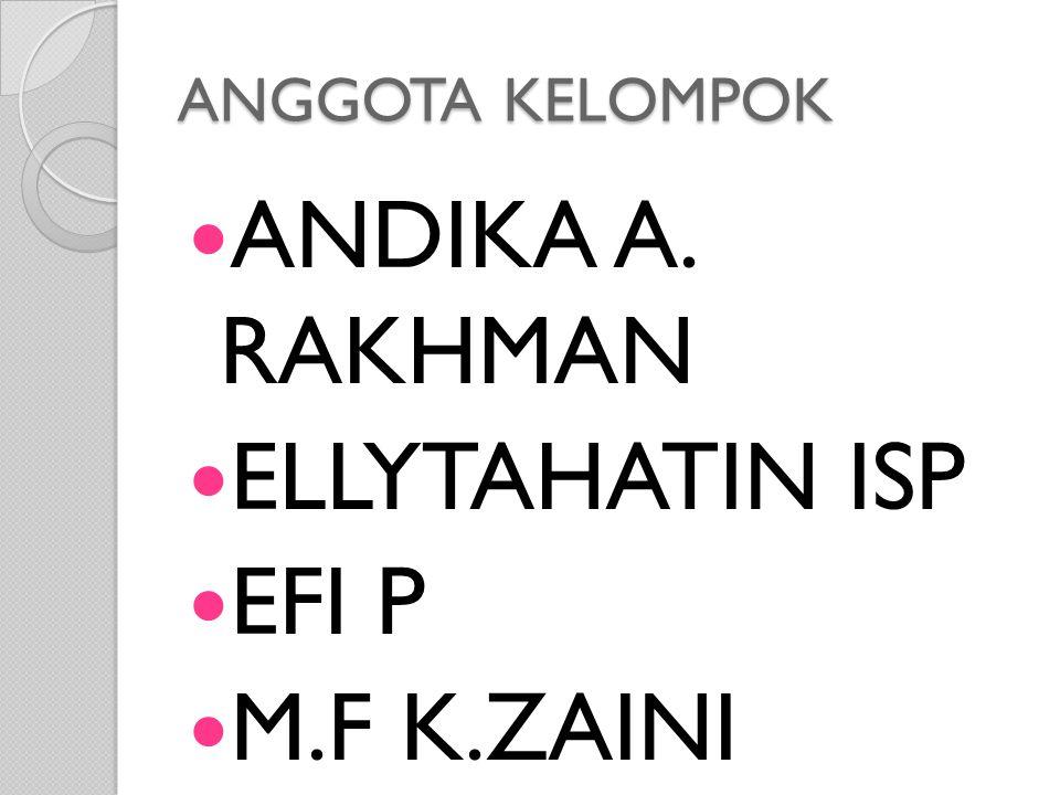ANGGOTA KELOMPOK ANDIKA A. RAKHMAN ELLYTAHATIN ISP EFI P M.F K.ZAINI