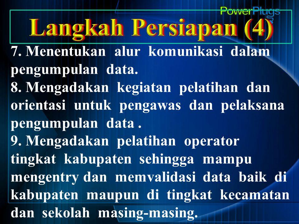 Langkah Persiapan (4) 7. Menentukan alur komunikasi dalam pengumpulan data.