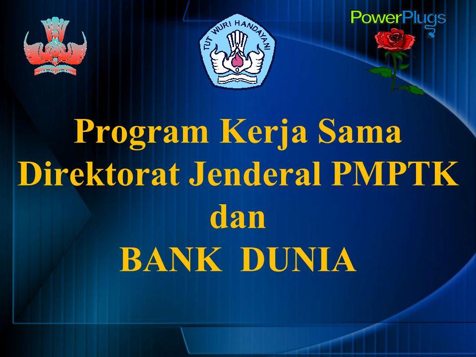 Program Kerja Sama Direktorat Jenderal PMPTK dan BANK DUNIA