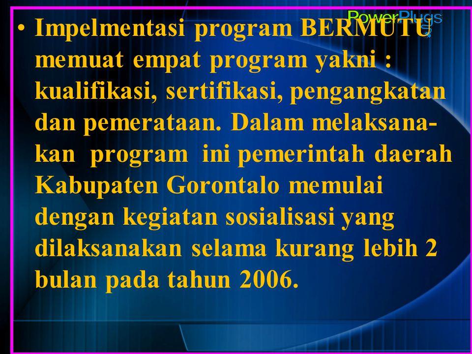 Impelmentasi program BERMUTU memuat empat program yakni : kualifikasi, sertifikasi, pengangkatan dan pemerataan.