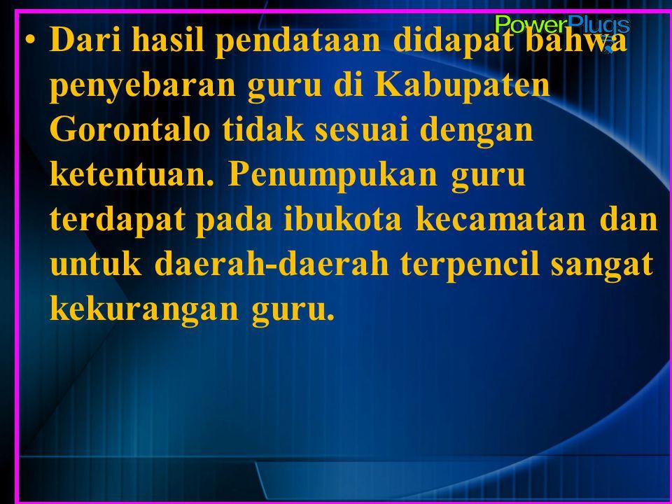 Dari hasil pendataan didapat bahwa penyebaran guru di Kabupaten Gorontalo tidak sesuai dengan ketentuan.