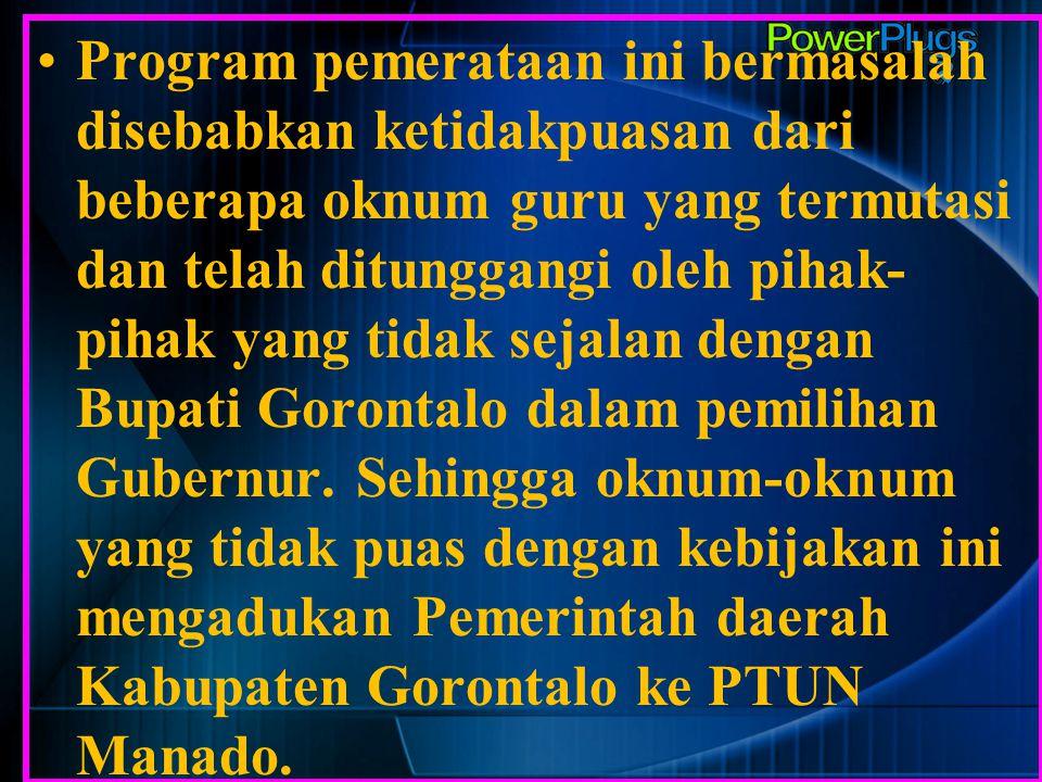 Program pemerataan ini bermasalah disebabkan ketidakpuasan dari beberapa oknum guru yang termutasi dan telah ditunggangi oleh pihak-pihak yang tidak sejalan dengan Bupati Gorontalo dalam pemilihan Gubernur.