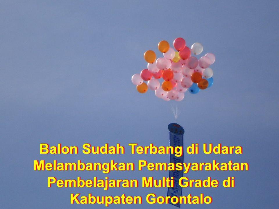Balon Sudah Terbang di Udara Melambangkan Pemasyarakatan Pembelajaran Multi Grade di Kabupaten Gorontalo