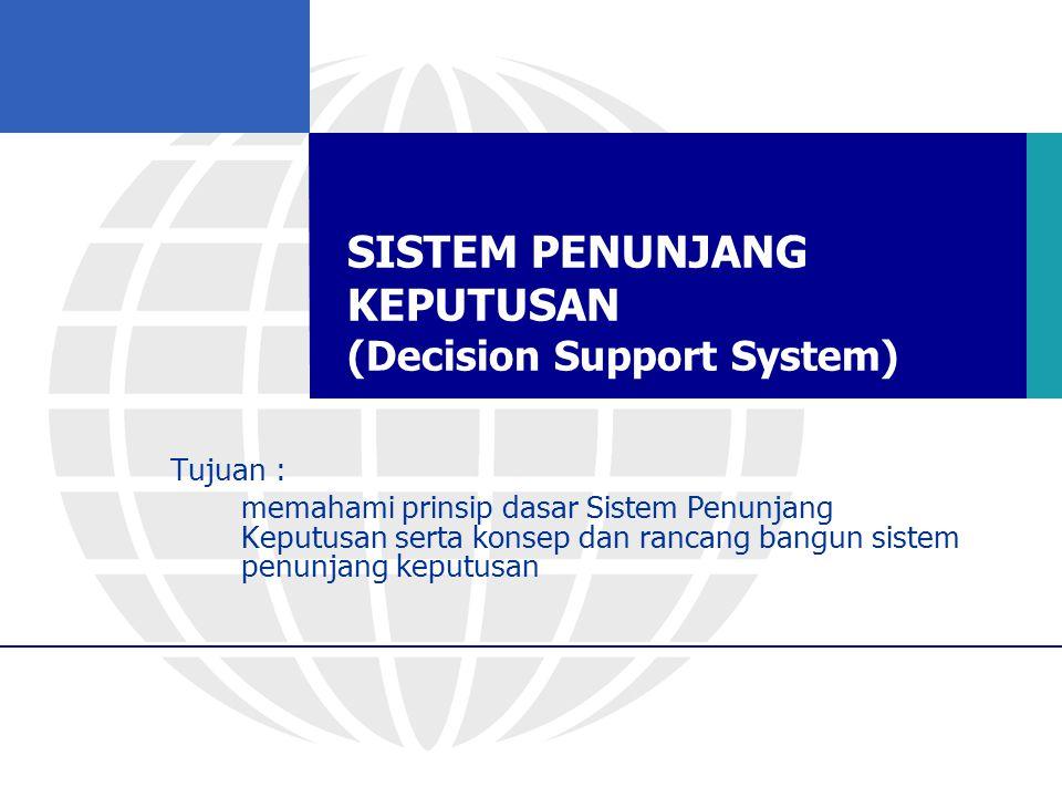 SISTEM PENUNJANG KEPUTUSAN (Decision Support System)