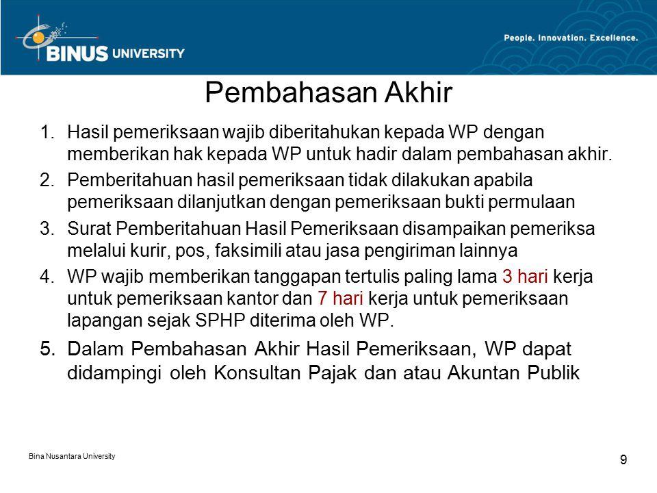 Pembahasan Akhir Hasil pemeriksaan wajib diberitahukan kepada WP dengan memberikan hak kepada WP untuk hadir dalam pembahasan akhir.