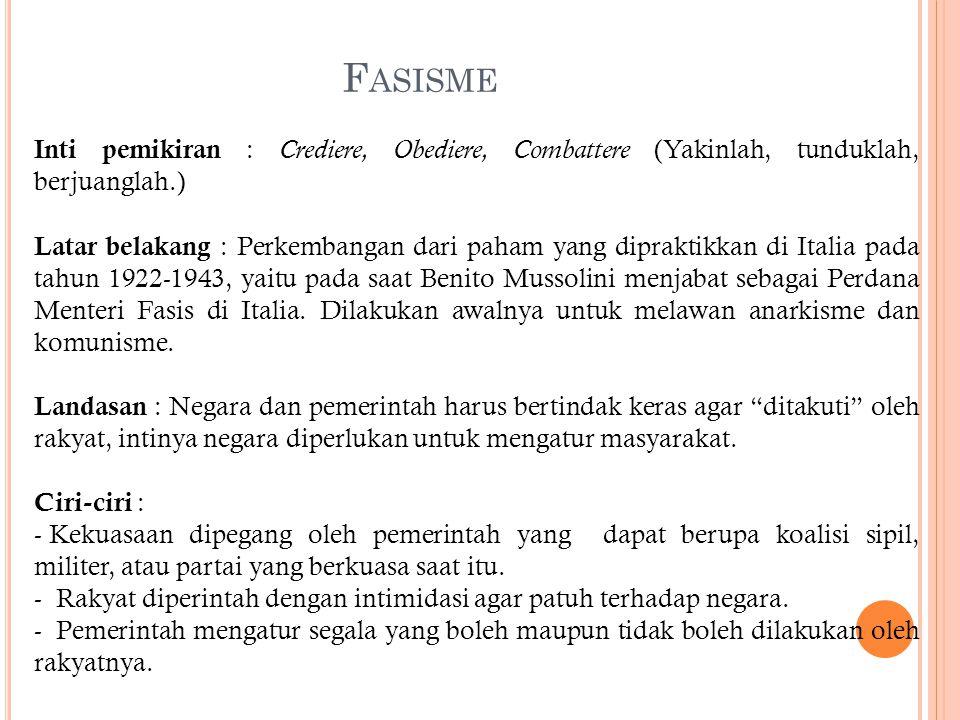 Fasisme Inti pemikiran : Crediere, Obediere, Combattere (Yakinlah, tunduklah, berjuanglah.)
