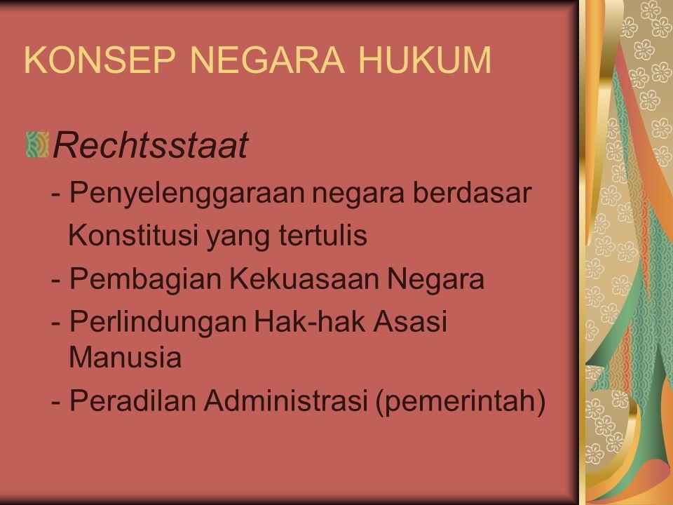 KONSEP NEGARA HUKUM Rechtsstaat - Penyelenggaraan negara berdasar