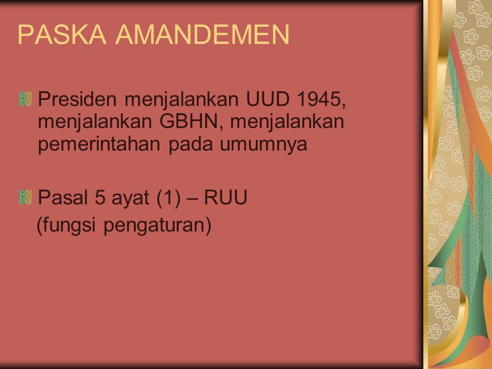 PASKA AMANDEMEN Presiden menjalankan UUD 1945, menjalankan GBHN, menjalankan pemerintahan pada umumnya.