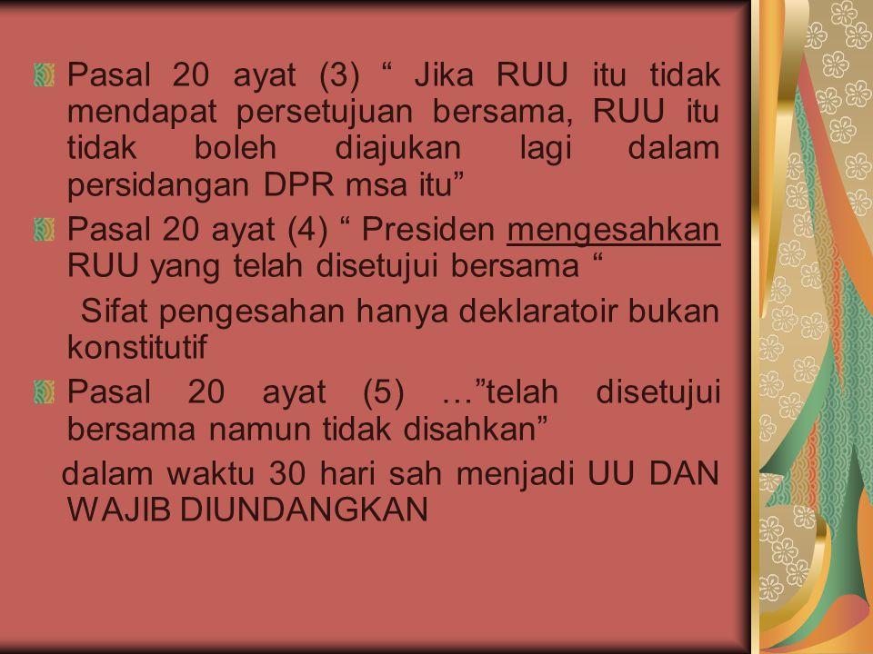 Pasal 20 ayat (3) Jika RUU itu tidak mendapat persetujuan bersama, RUU itu tidak boleh diajukan lagi dalam persidangan DPR msa itu