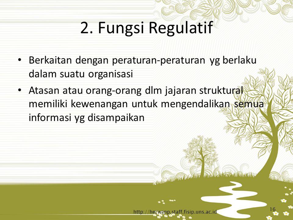 2. Fungsi Regulatif Berkaitan dengan peraturan-peraturan yg berlaku dalam suatu organisasi.