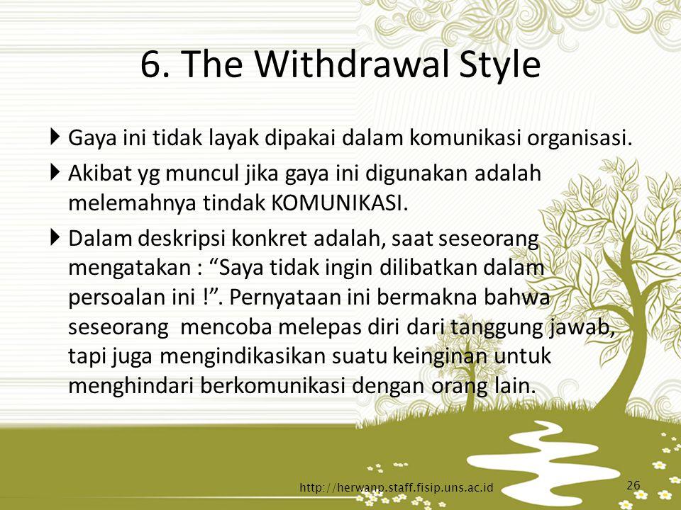 6. The Withdrawal Style Gaya ini tidak layak dipakai dalam komunikasi organisasi.