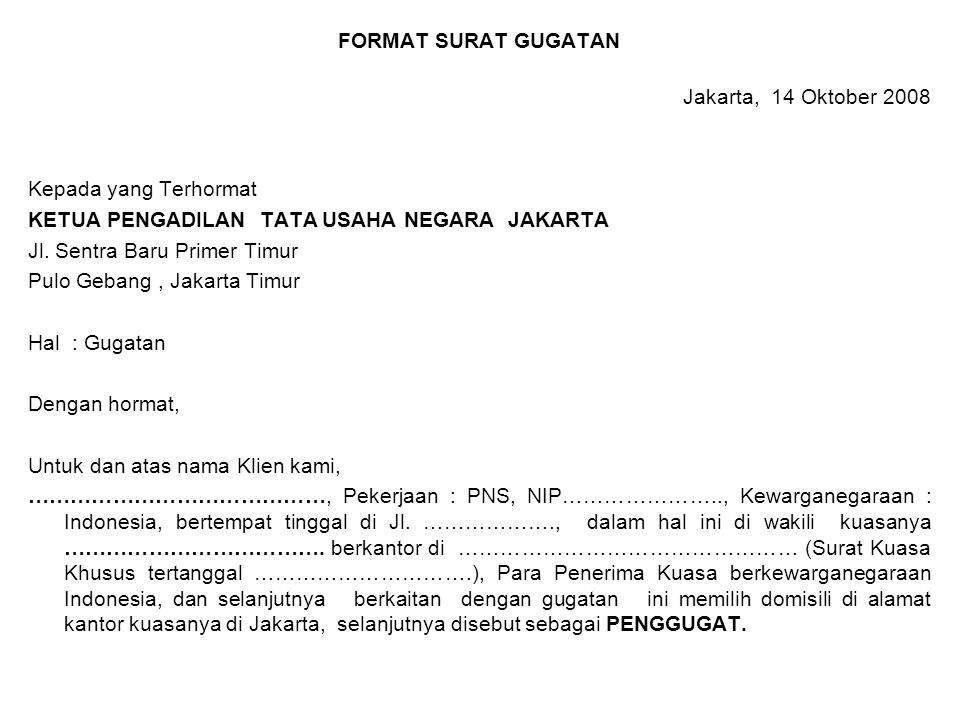 FORMAT SURAT GUGATAN Jakarta, 14 Oktober 2008. Kepada yang Terhormat. KETUA PENGADILAN TATA USAHA NEGARA JAKARTA.