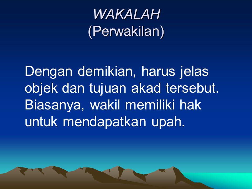 WAKALAH (Perwakilan) Dengan demikian, harus jelas objek dan tujuan akad tersebut.