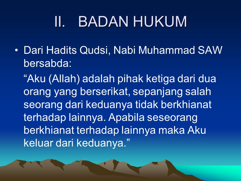 II. BADAN HUKUM Dari Hadits Qudsi, Nabi Muhammad SAW bersabda: