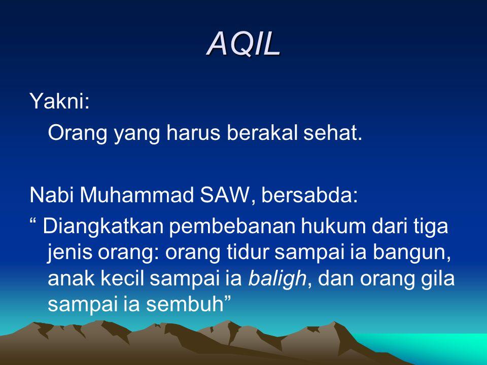 AQIL Yakni: Orang yang harus berakal sehat.