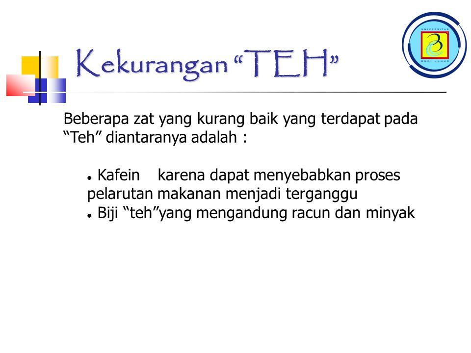 Kekurangan TEH Beberapa zat yang kurang baik yang terdapat pada Teh diantaranya adalah :