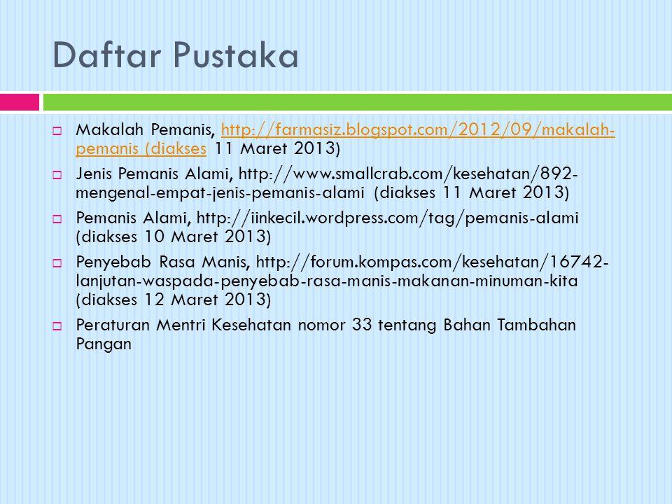 Daftar Pustaka Makalah Pemanis, http://farmasiz.blogspot.com/2012/09/makalah- pemanis (diakses 11 Maret 2013)