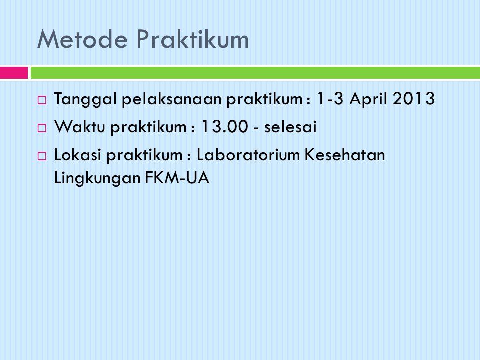 Metode Praktikum Tanggal pelaksanaan praktikum : 1-3 April 2013