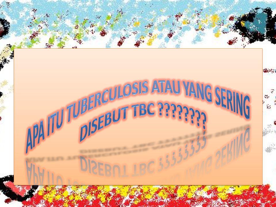 Apa Itu Tuberculosis atau yang sering disebut TBC