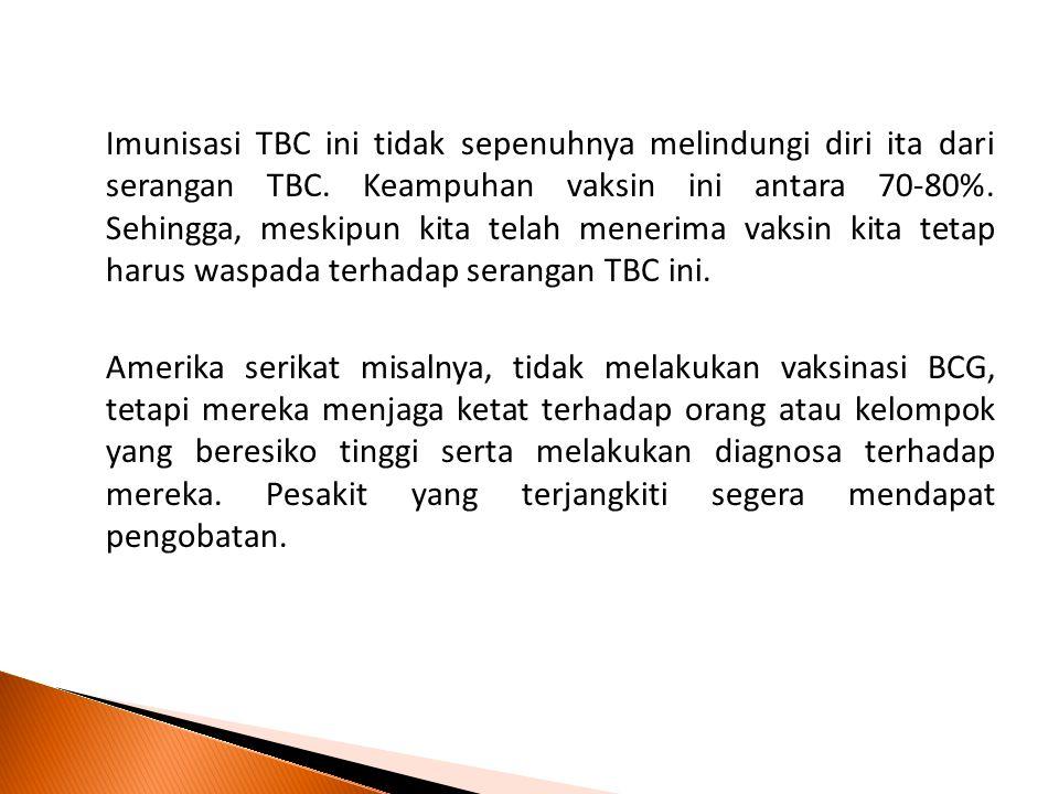 Imunisasi TBC ini tidak sepenuhnya melindungi diri ita dari serangan TBC.