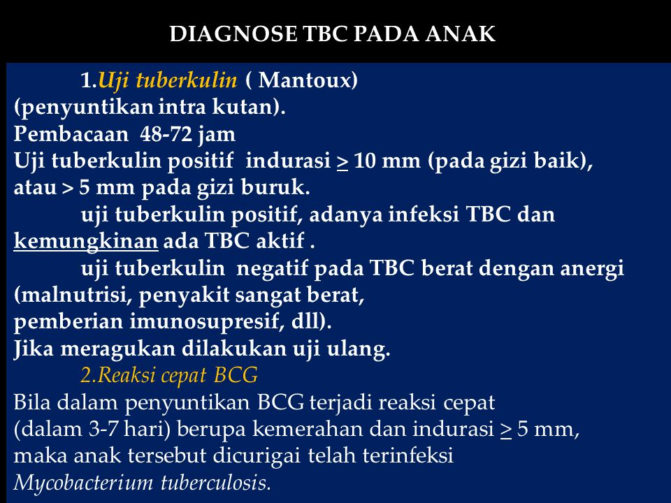 DIAGNOSE TBC PADA ANAK 1.Uji tuberkulin ( Mantoux) (penyuntikan intra kutan). Pembacaan 48-72 jam.