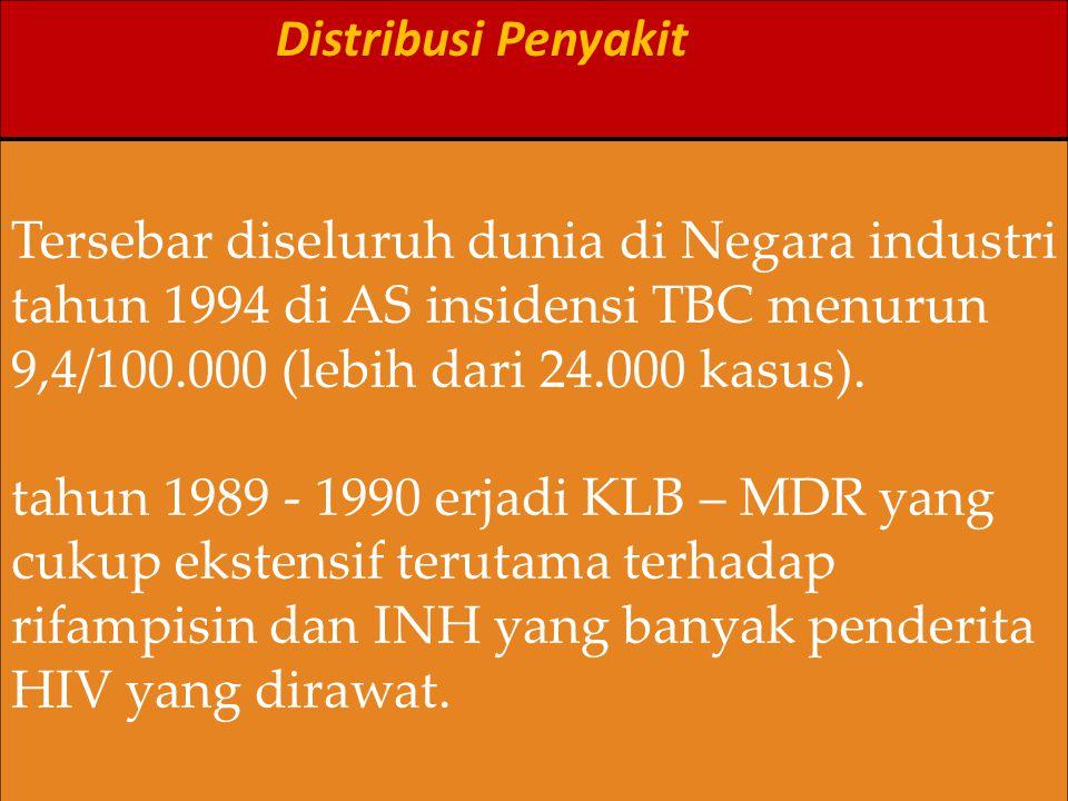 Distribusi Penyakit Tersebar diseluruh dunia di Negara industri. tahun 1994 di AS insidensi TBC menurun 9,4/100.000 (lebih dari 24.000 kasus).