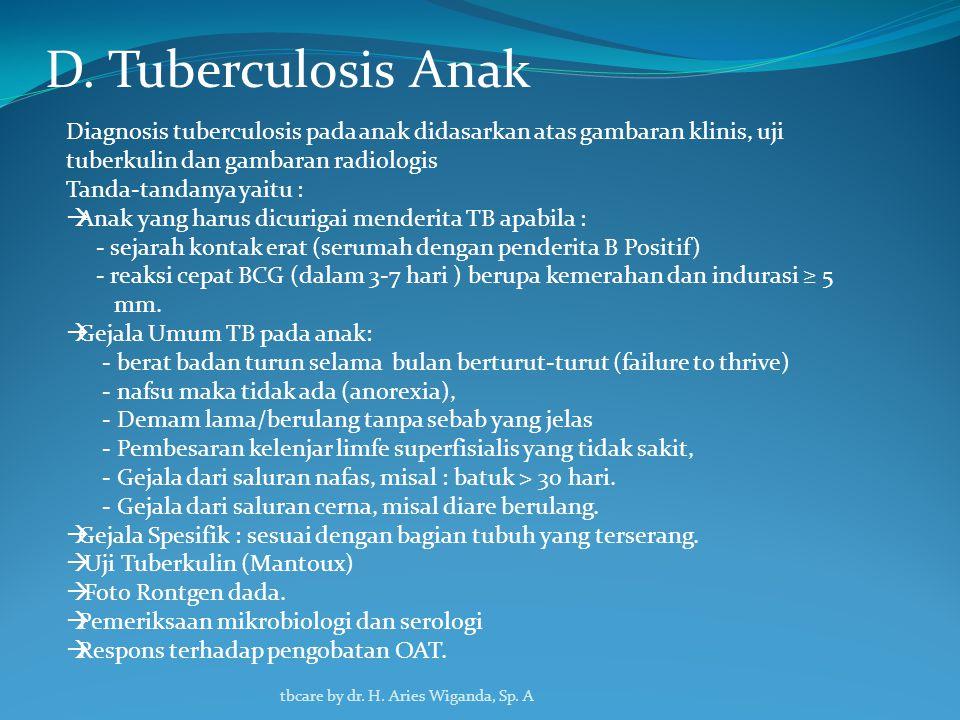 D. Tuberculosis Anak Diagnosis tuberculosis pada anak didasarkan atas gambaran klinis, uji tuberkulin dan gambaran radiologis.
