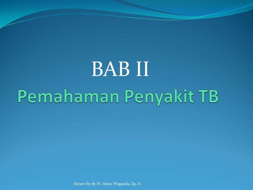BAB II Pemahaman Penyakit TB tbcare by dr. H. Aries Wiganda, Sp. A
