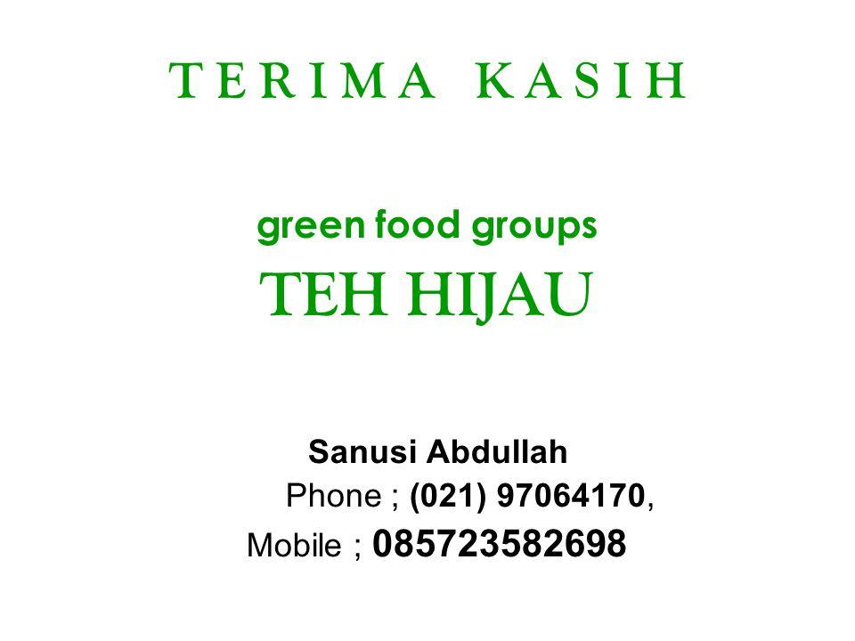 TEH HIJAU T E R I M A K A S I H green food groups Sanusi Abdullah