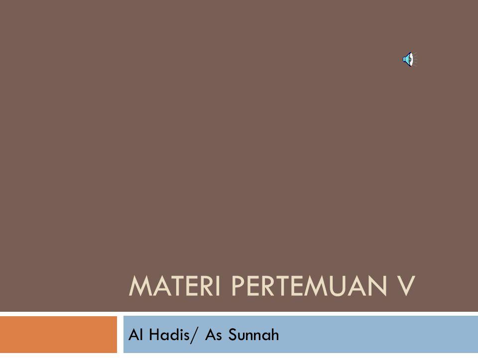 Materi Pertemuan V Al Hadis/ As Sunnah