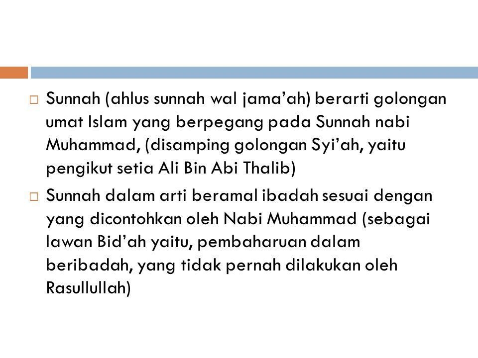 Sunnah (ahlus sunnah wal jama'ah) berarti golongan umat Islam yang berpegang pada Sunnah nabi Muhammad, (disamping golongan Syi'ah, yaitu pengikut setia Ali Bin Abi Thalib)
