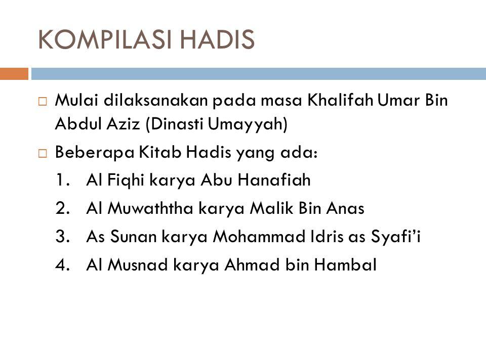 KOMPILASI HADIS Mulai dilaksanakan pada masa Khalifah Umar Bin Abdul Aziz (Dinasti Umayyah) Beberapa Kitab Hadis yang ada: