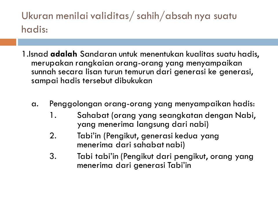 Ukuran menilai validitas/ sahih/absah nya suatu hadis: