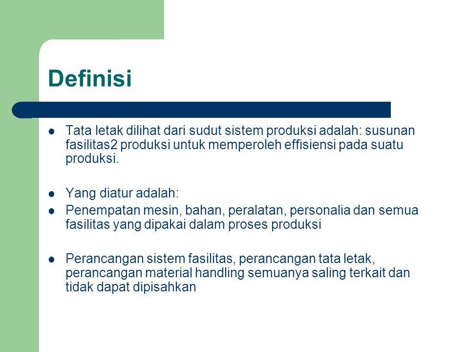 Definisi Tata letak dilihat dari sudut sistem produksi adalah: susunan fasilitas2 produksi untuk memperoleh effisiensi pada suatu produksi.