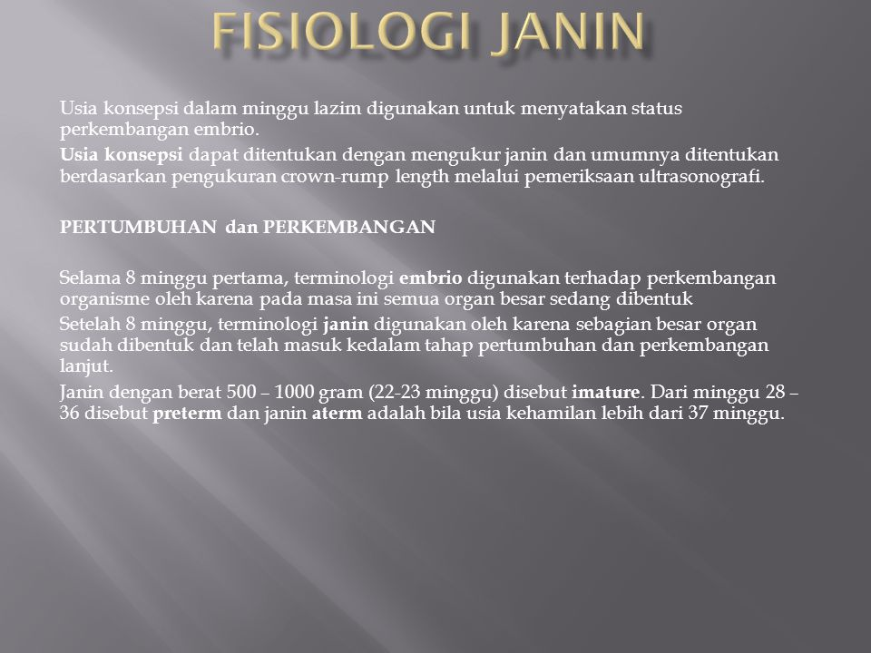 FISIOLOGI JANIN Usia konsepsi dalam minggu lazim digunakan untuk menyatakan status perkembangan embrio.
