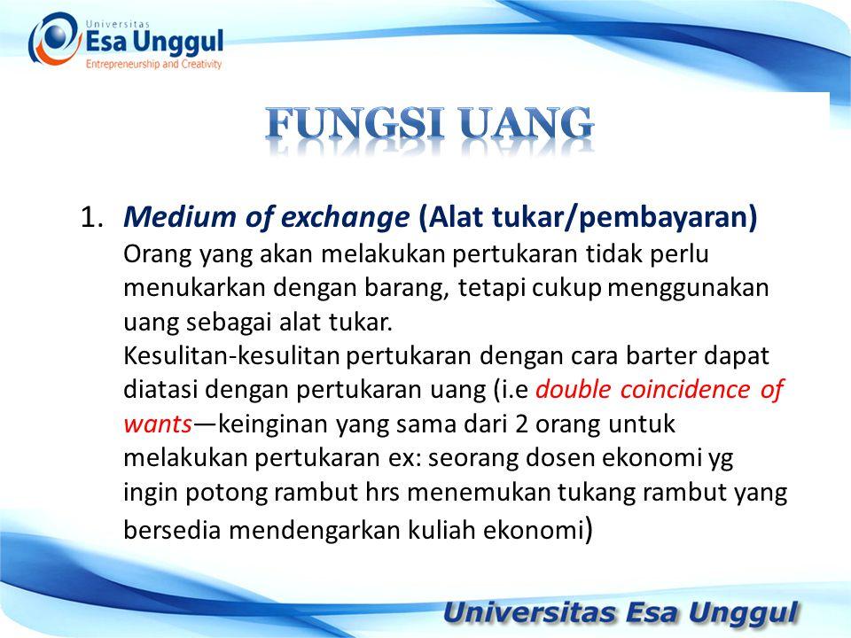 Fungsi Uang 1. Medium of exchange (Alat tukar/pembayaran)