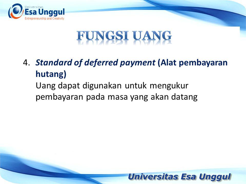 Fungsi Uang 4. Standard of deferred payment (Alat pembayaran hutang)