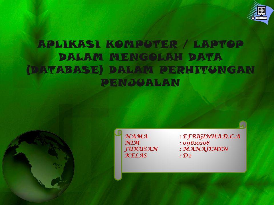 APLIKASI KOMPUTER / LAPTOP DALAM MENGOLAH DATA (DATABASE) DALAM PERHITUNGAN PENJUALAN