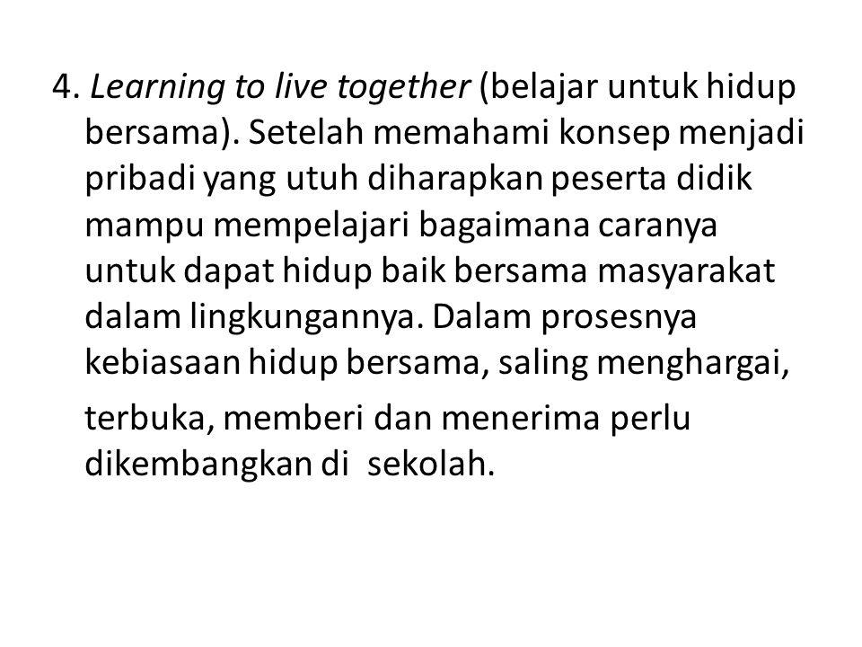 4. Learning to live together (belajar untuk hidup bersama)