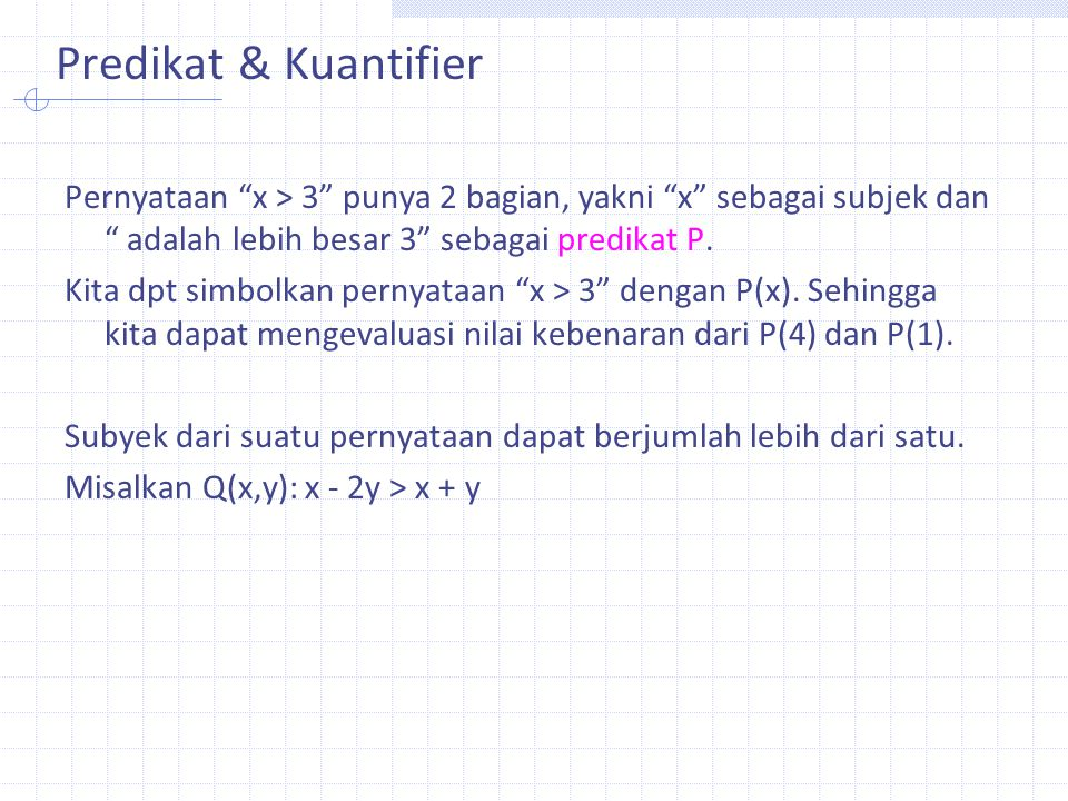 Predikat & Kuantifier Pernyataan x > 3 punya 2 bagian, yakni x sebagai subjek dan adalah lebih besar 3 sebagai predikat P.